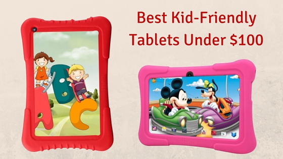 best kid friendly tablets under $100