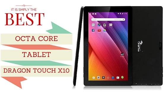best octa core tablet: dragon touch x10